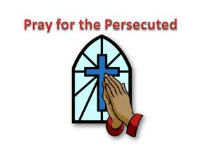 Christian persecution pray for the persecuted
